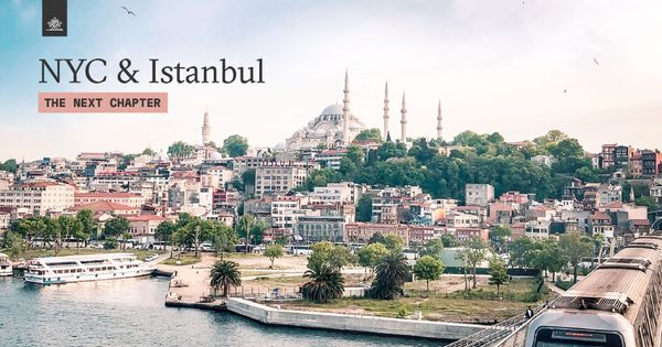 The Next Chapter: NYC & Istanbul
